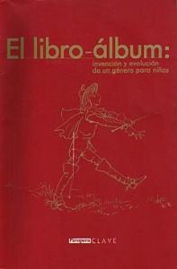 """Portada del """"El libro-álbum: invención y evolución de un género para niños"""""""